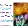 put some oomph into your New Year's Resolutions